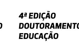 4ª Edição do Doutoramento em Educação