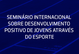 Seminário Internacional sobre desenvolvimento positivo de jovens através do esporte