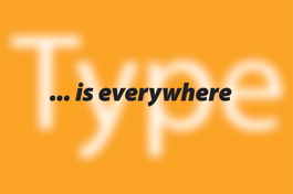 Type... is everywhere